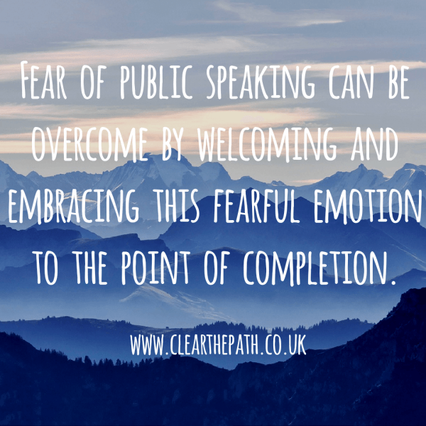 Fear of public speaking can be overcome by embracing this fearful emotion until completion.