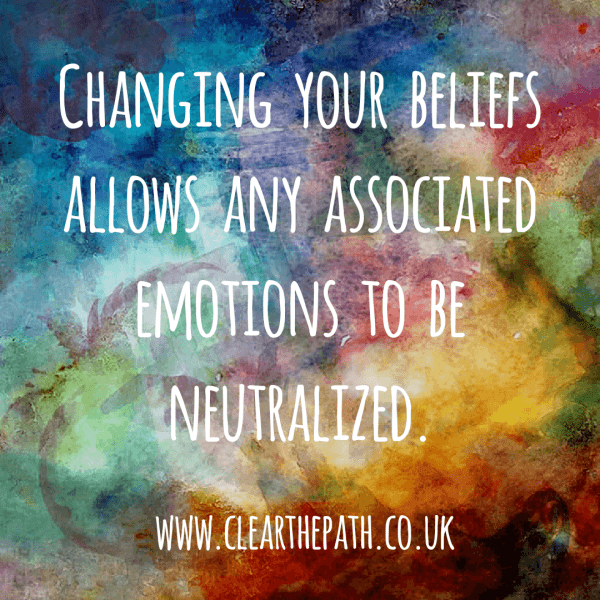 Changing your beliefs allows any associated emotions to be neutralised.