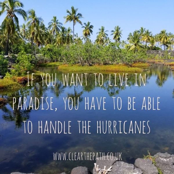 If you want to live in paradise, you have to be able to handle the hurricanes.